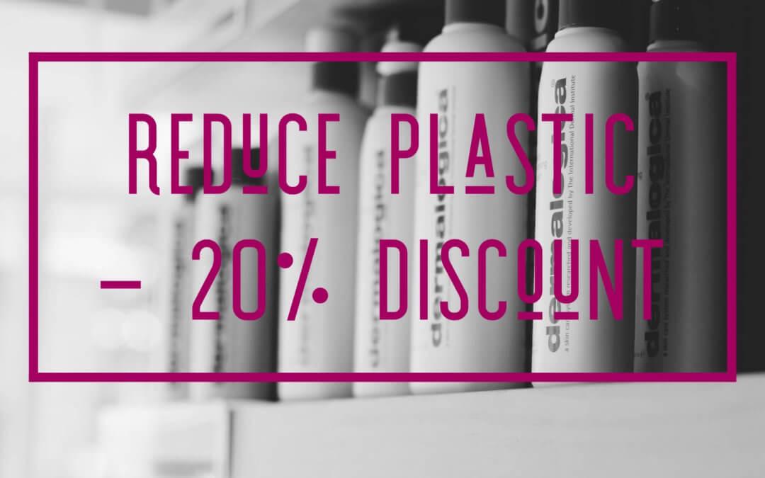REDUCE PLASTIC – RECEIVE 20% DISCOUNT