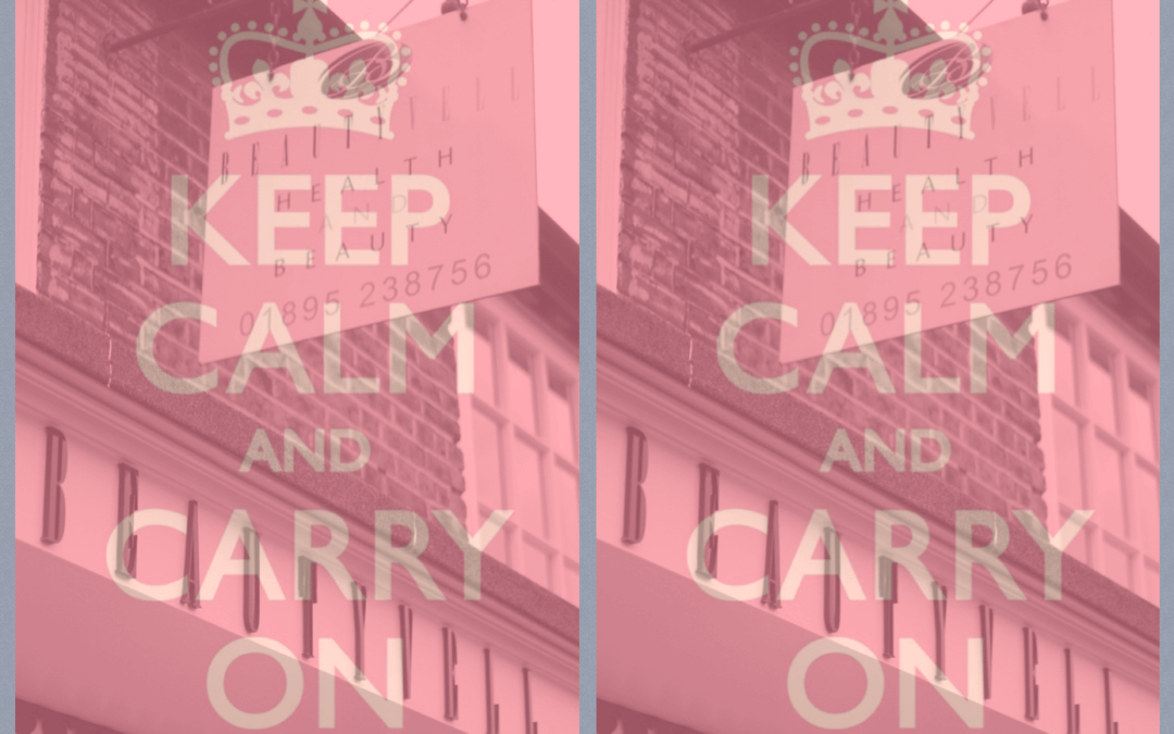 Business as usual – Keep Calm & Carry on…